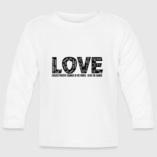LOVE- CREATES POSITIVE CHANGES IN THE WORLD - SO BE THE CHANGE  - Langærmet babyshirt