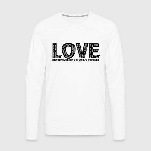 LOVE- CREATES POSITIVE CHANGES IN THE WORLD - SO BE THE CHANGE  - Herre premium T-shirt med lange ærmer