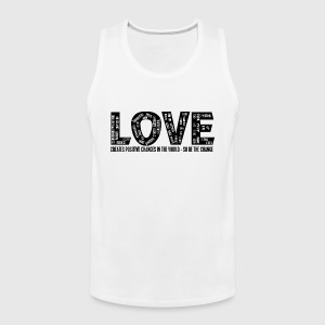 LOVE- CREATES POSITIVE CHANGES IN THE WORLD - SO BE THE CHANGE  - Herre Premium tanktop