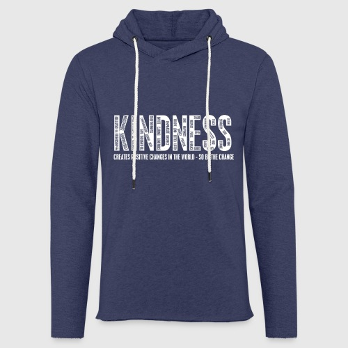 KINDNESS - CREATES POSITIVE CHANGES IN THE WORLD - SO BE THE CHANGE  - Let sweatshirt med hætte, unisex