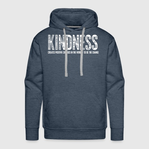 KINDNESS - CREATES POSITIVE CHANGES IN THE WORLD - SO BE THE CHANGE  - Herre Premium hættetrøje