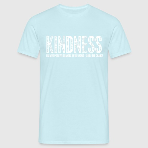 KINDNESS - CREATES POSITIVE CHANGES IN THE WORLD - SO BE THE CHANGE  - Herre-T-shirt