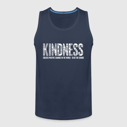 KINDNESS - CREATES POSITIVE CHANGES IN THE WORLD - SO BE THE CHANGE  - Herre Premium tanktop