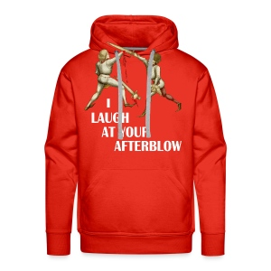 Premium 'I laugh at your afterblow' man's t-shirt - Men's Premium Hoodie