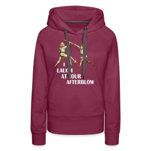 Premium 'I laugh at your afterblow' man's t-shirt - Women's Premium Hoodie