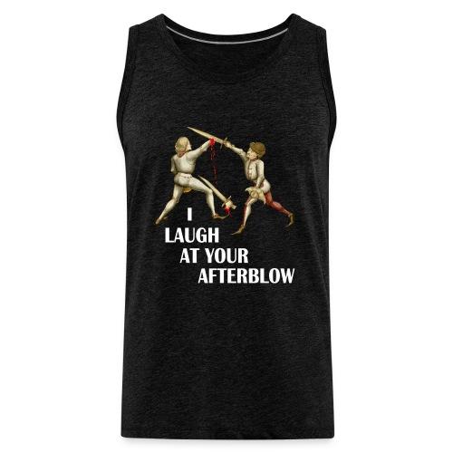 Premium 'I laugh at your afterblow' man's t-shirt - Men's Premium Tank Top