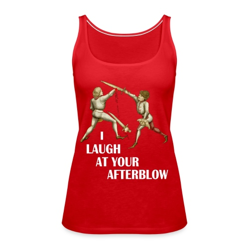 Premium 'I laugh at your afterblow' man's t-shirt - Women's Premium Tank Top