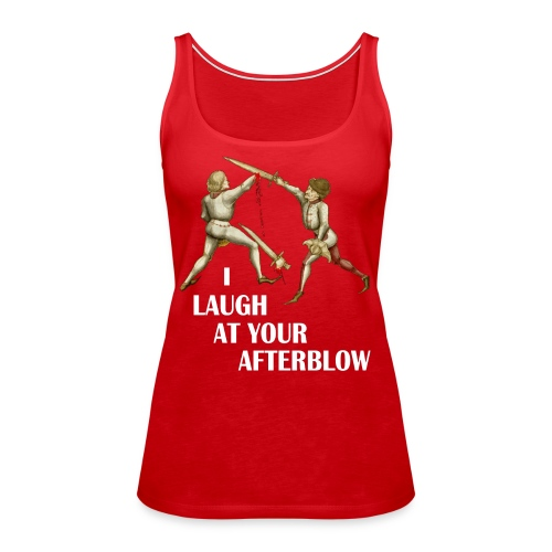Premium 'I laugh at your afterblow' man's t-shirt - Women's Premium Tank Top