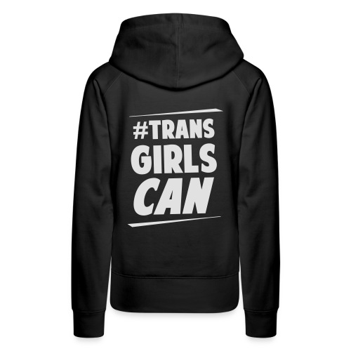 Women's Premium Hoodie - Celebrating trans women who embrace health, fitness and sport. What Moves You? Tell us! #TransGirlsCan