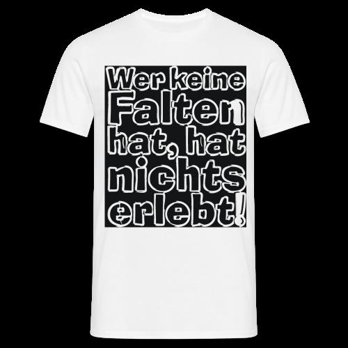 Wer keine Falten hat... - Männer T-Shirt