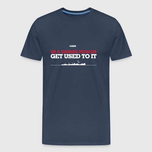 IM A DANISH MUSLIM - GET USED TO IT - Herre premium T-shirt