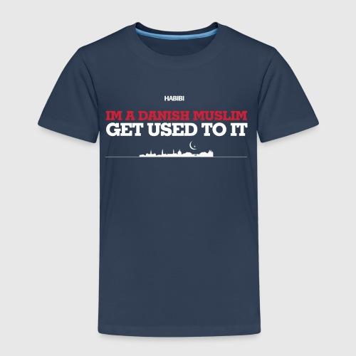 IM A DANISH MUSLIM - GET USED TO IT - Børne premium T-shirt