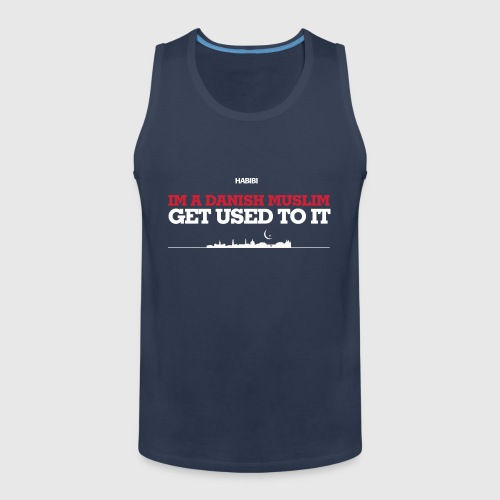 IM A DANISH MUSLIM - GET USED TO IT - Herre Premium tanktop