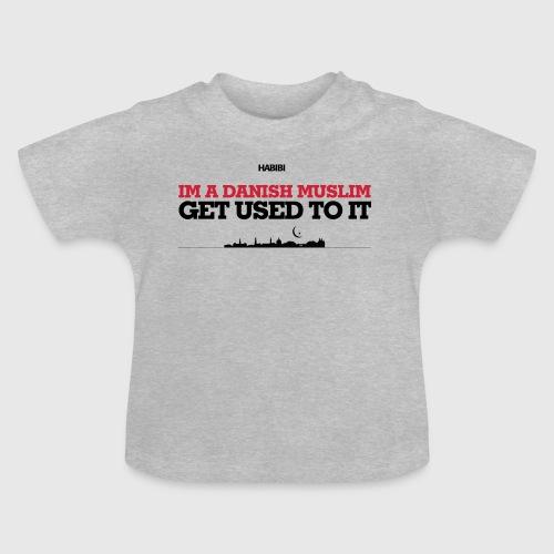 IM A DANISH MUSLIM - GET USED TO IT - Baby T-shirt