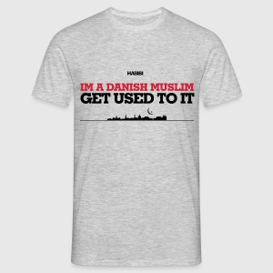 IM A DANISH MUSLIM - GET USED TO IT - Herre-T-shirt