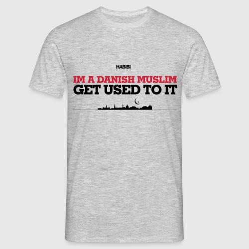 IM A DANISH MUSLIM - GET USED TO IT - Herre-T-shirt