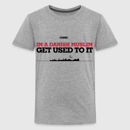 IM A DANISH MUSLIM - GET USED TO IT - Teenager premium T-shirt