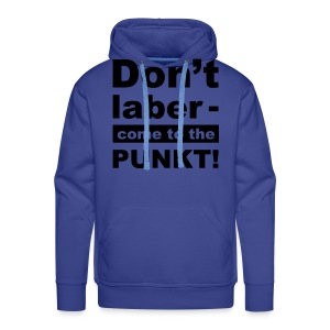 T-Shirt - Don't laber, come to the punkt! - Männer Premium Hoodie