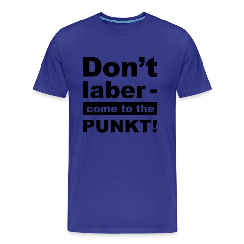 T-Shirt - Don't laber, come to the punkt! - Männer Premium T-Shirt