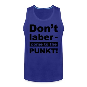 T-Shirt - Don't laber, come to the punkt! - Männer Premium Tank Top