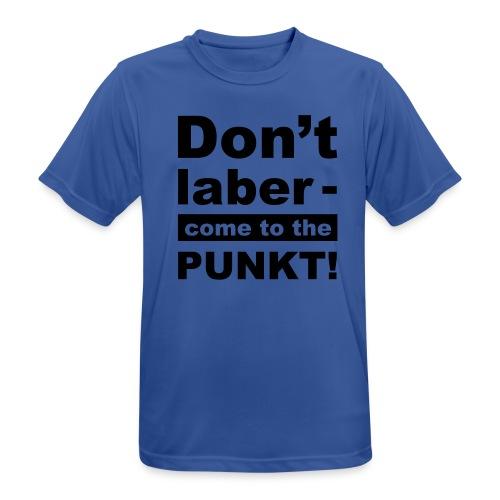 T-Shirt - Don't laber, come to the punkt! - Männer T-Shirt atmungsaktiv