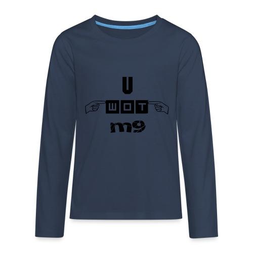 U WOT M9 T-Shirt - Teenagers' Premium Longsleeve Shirt