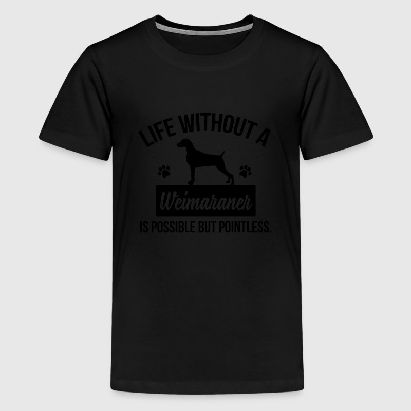 Dog shirt: Life without a Weimaraner is pointless Shirts - Teenager Premium T-shirt