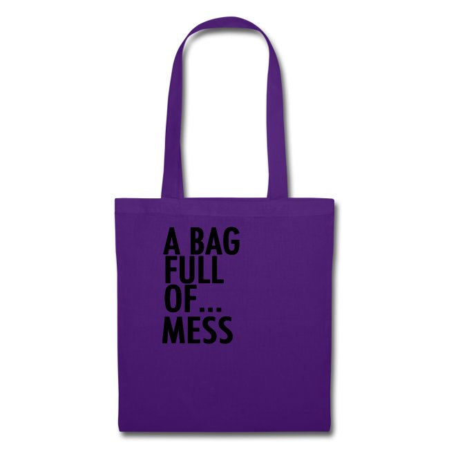 A Bag Full Of... MESS (Black Font)