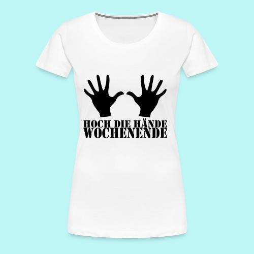 Hoch die Hände Wochenende! - Frauen Premium T-Shirt
