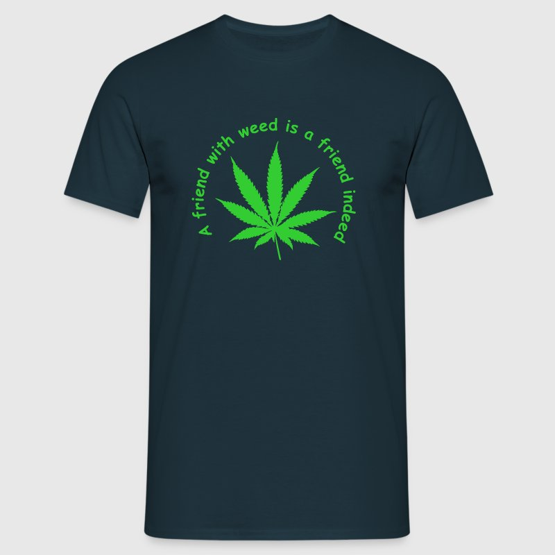 A friend with weed is a friend indeed - Men's T-Shirt