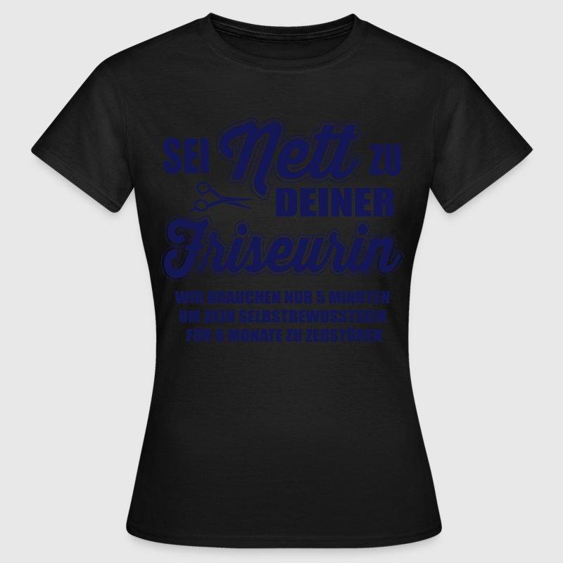 Sei nett zu deiner Friseurin T-Shirts - Frauen T-Shirt