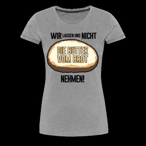 Butter vom Brot - Frauen Premium T-Shirt