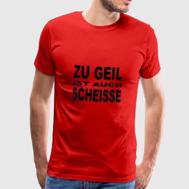 Zu geil - Männer Premium T-Shirt