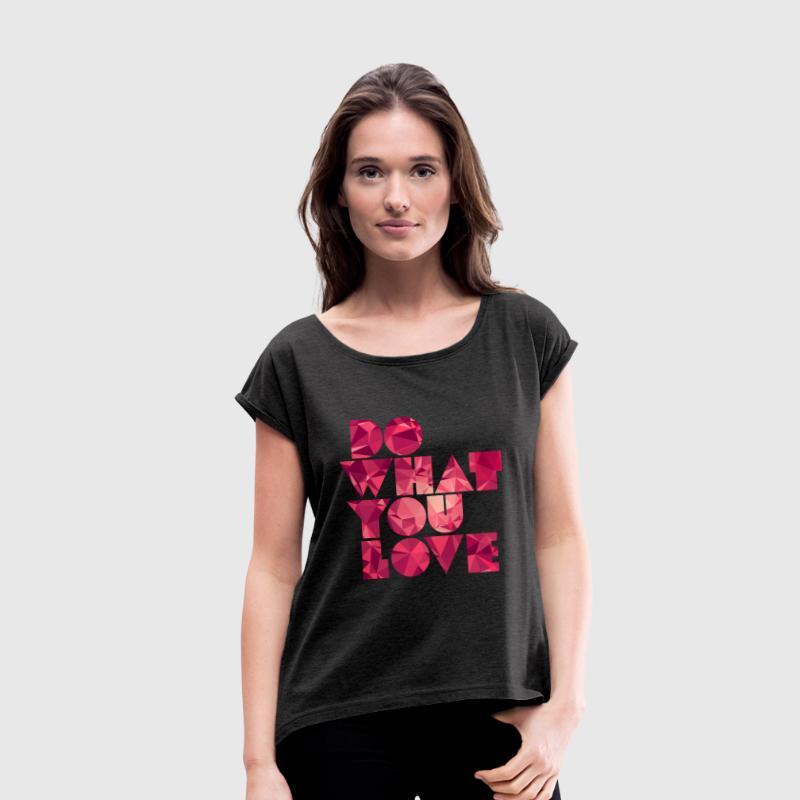 Do What You Love (Low Poly) Tee shirts - T-shirt à manches retroussées Femme