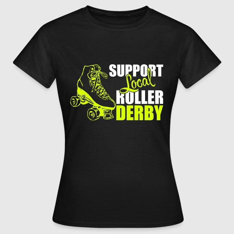 Support local roller derby T-Shirts - Women's T-Shirt