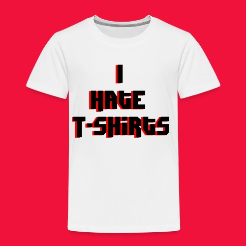 I hate T-Shirts | LazyBoneZ - Kids' Premium T-Shirt