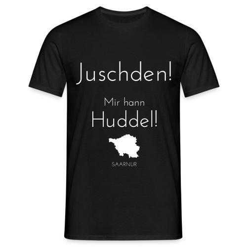 Juschden! Mir hann Huddel! - Männer T-Shirt