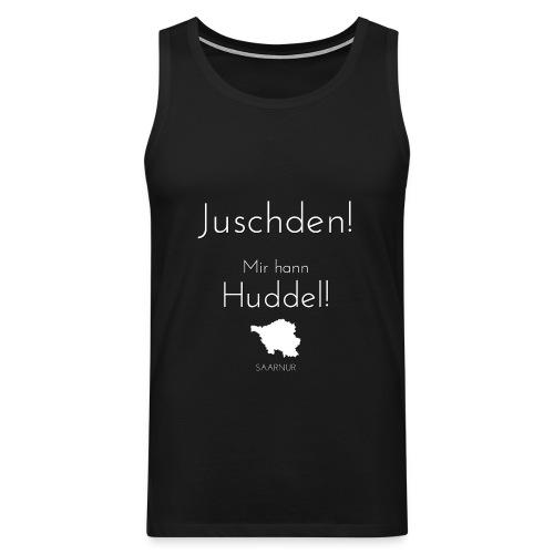Juschden! Mir hann Huddel! - Männer Premium Tank Top