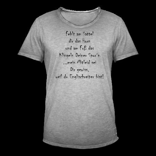 ..weil du Englischreiter bist! - Männer Vintage T-Shirt