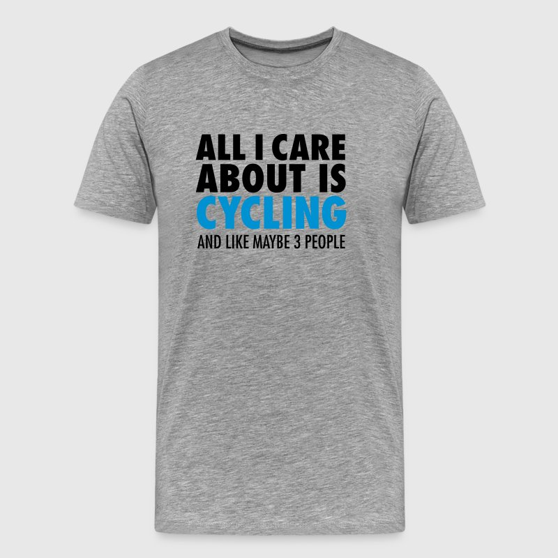All I Care About Is Cycling... T-Shirts - Men's Premium T-Shirt