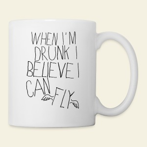 When I'm Drunk I Believe I Can Fly - Tasse