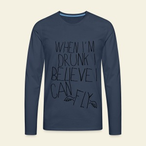 When I'm Drunk I Believe I Can Fly - T-shirt manches longues Premium Homme