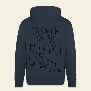 When I'm Drunk I Believe I Can Fly - Veste à capuche Premium Homme