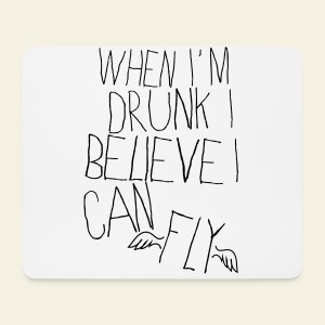 When I'm Drunk I Believe I Can Fly - Tapis de souris (format paysage)