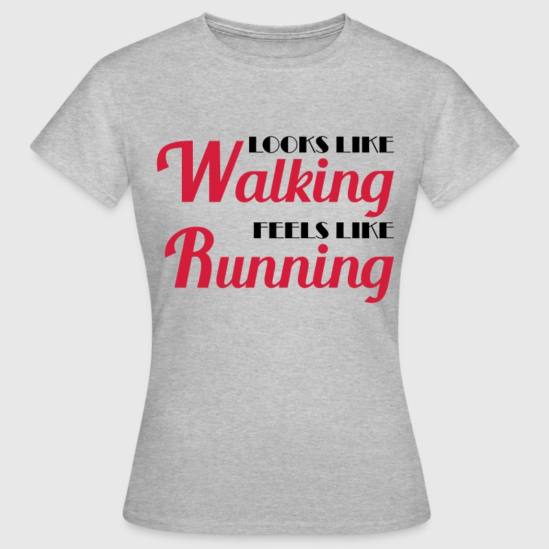 Looks like walking, feels like running T-Shirts - Frauen T-Shirt
