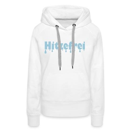 Hitzefrei - Frauen Premium Hoodie