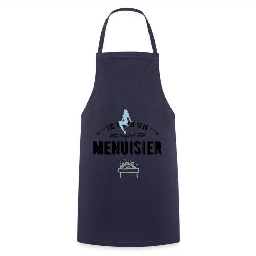 Sweat Je suis un super Menuisier  - Tablier de cuisine