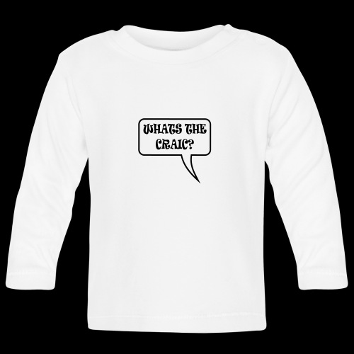 Whats the Craic? - Baby Long Sleeve T-Shirt