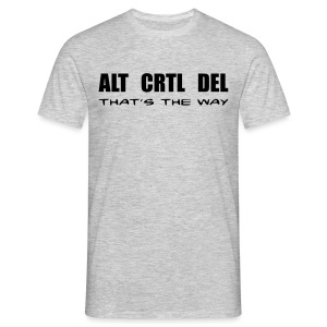 ALT CRTL DEL / THAT'S THE WAY - Männer T-Shirt