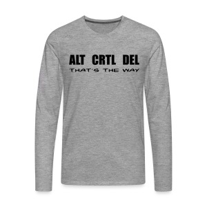 ALT CRTL DEL / THAT'S THE WAY - Männer Premium Langarmshirt